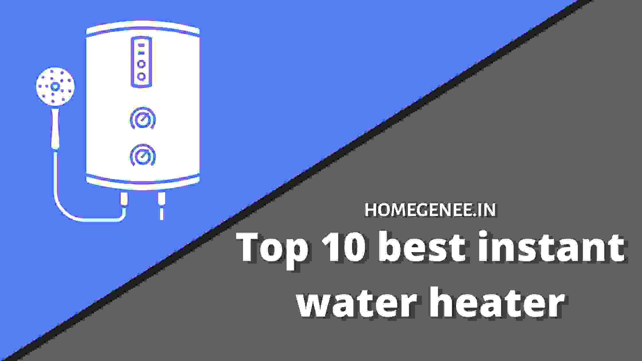 Top 10 best instant water heater in India